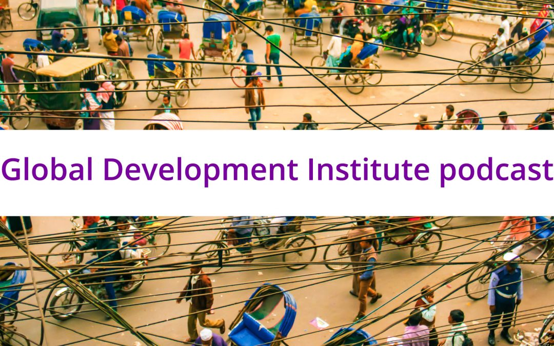 Global Development Institute launches its brand new podcast